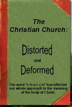 The Christian Church-Distorted and Deformed