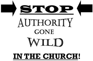 Authority gone wild in the church