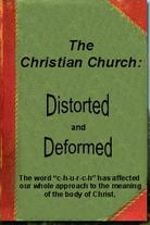 The Christian Church: Distorted and Deformed